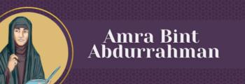 1<sup>st</sup> Century – Amra Bint Abdurrahman