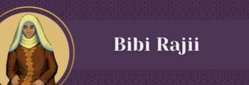 9<sup>th</sup> Century – Bibi Rajii