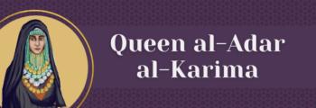 8<sup>th</sup> Century – Queen Al-Adar Al Karima