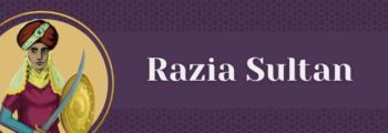 7<sup>th</sup> Century – Razia Sultan